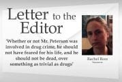 Letter: 'Whether or not Mr. Peterson was involved in drug crime, he should not have feared for his life, and he should not be dead, over something as trivial as drugs'